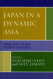 Japan in a Dynamic Asia - Coping with the New Security Challenges ebook by