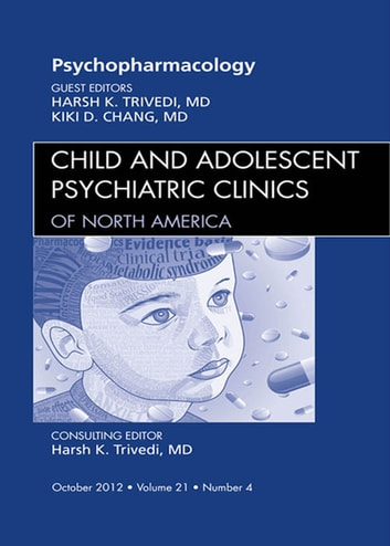 Psychopharmacology, An Issue of Child and Adolescent Psychiatric Clinics of North America - E-Book ebook by Harsh K. Trivedi, MD,Kiki Chang, MD