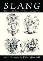 Slang - The First 25 Years of a New American Poet ebook by Kyle Mitchell