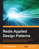 Redis Applied Design Patterns ebook by Arun Chinnachamy