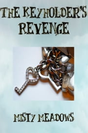 The Keyholder's Revenge (Femdom, Chastity) ebook by Misty Meadows
