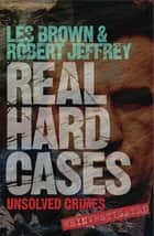 Real Hard Cases - Unsolved crimes reinvestigated ebook by Les Brown, Robert Jeffrey