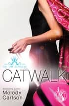 Catwalk ebook by Melody Carlson