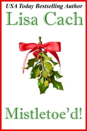 Mistletoe'd! ebook by Lisa Cach