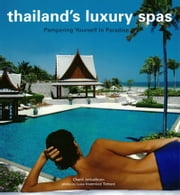 Thailand's Luxury Spas - Pampering Yourself in Paradise ebook by Chami Jotisalikorn,Luca Invernizzi Tettoni