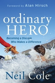 Ordinary Hero - Becoming a Disciple Who Makes a Difference ebook by Neil Cole