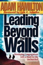 Leading Beyond the Walls ebook by Adam Hamilton