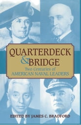 Quarterdeck and Bridge - Two Centuries of American Naval Leaders ebook by James C. Bradford