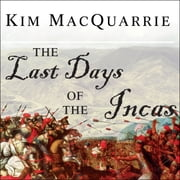 The Last Days of the Incas audiobook by Kim MacQuarrie