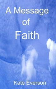 A Message of Faith ebook by Kate Everson