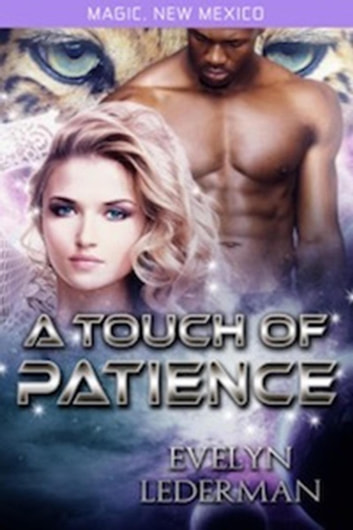 A Touch of Patience: Magic's Destiny - Magic, New Mexico, #9 ebook by Evelyn Lederman