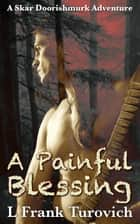 A Painful Blessing ebook by L Frank Turovich