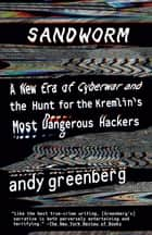Sandworm - A New Era of Cyberwar and the Hunt for the Kremlin's Most Dangerous Hackers ebook by Andy Greenberg