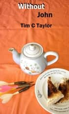 Without John ebook by Tim C Taylor