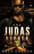 The Judas Cypher - A Cyberpunk Thriller ebook by Greg Dragon