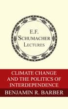 Climate Change and the Politics of Interdependence ebook by Benjamin R. Barber, Hildegarde Hannum