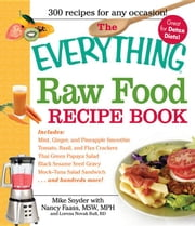 The Everything Raw Food Recipe Book ebook by Snyder, Mike