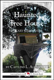 The Haunted Tree House: A 15-Minute Ghost Story, Educational Version