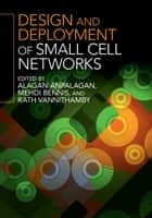 Design and Deployment of Small Cell Networks ebook by Alagan Anpalagan, Mehdi Bennis, Rath Vannithamby