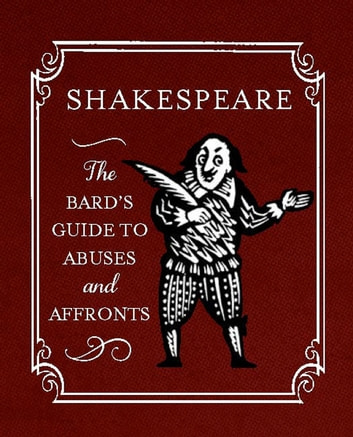 Shakespeare: The Bard's Guide to Abuses and Affronts ebook by