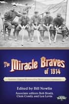 The Miracle Braves of 1914: Boston's Original Worst-to-First World Series Champions ebook by Bill Nowlin