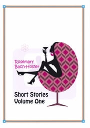 Short Stories Volume One ebook by Rosemary Bach-Holzer