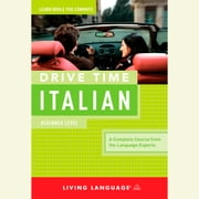 Drive Time Italian: Beginner Level audiobook by Living Language