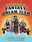 Your Presidential Fantasy Dream Team ebook by Daniel O'Brien,Winston Rowntree