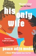 His Only Wife - A Reese's Book Club Pick - 'A Crazy Rich Asians for West Africa, with a healthy splash of feminism' ebook by