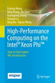High-Performance Computing on the Intel® Xeon Phi™ - How to Fully Exploit MIC Architectures ebook by Endong Wang,Qing Zhang,Bo Shen,Guangyong Zhang,Xiaowei Lu,Qing Wu,Yajuan Wang