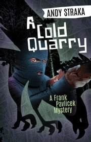 A Cold Quarry - A Frank Pavlicek Mystery ebook by Andy Straka