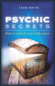 Psychic Secrets - How to Unlock Your Sixth Sense ebook by Jade-Sky,Stacey Demarco