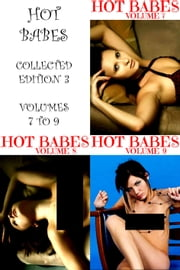 Hot Babes Collected Edition 3 - Volumes 7 to 9 - A sexy photo book! ebook by Lisa Barnes