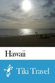 Hawaii (USA) Travel Guide - Tiki Travel ebook by Tiki Travel