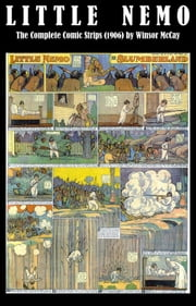 Little Nemo - The Complete Comic Strips (1906) by Winsor McCay (Platinum Age Vintage Comics) eBook by Winsor Mccay