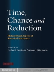 Time, Chance, and Reduction - Philosophical Aspects of Statistical Mechanics ebook by