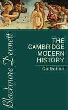 The Cambridge Modern History Collection ebook by J.b. Bury, Mandell Creighton, R. Nisbet Bain,...