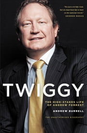 Twiggy - The High-Stakes Life of Andrew Forrest ebook by Andrew Burrell