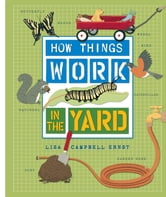 How Things Work: In The Yard ebook by Lisa Campbell Ernst
