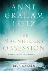 The Magnificent Obsession - Embracing the God-Filled Life ebook by Anne Graham Lotz