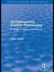 Contemporary French Philosophy (Routledge Revivals) - A Study in Norms and Values ebook by Colin Smith