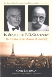 In Search of P. D. Ouspensky - The Genius in the Shadow of Gurdjieff ebook by Gary Lachman