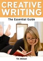 Creative Writing: The Essential Guide ebook by Tim Atkinson