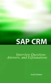 SAP Crm Interview Questions, Answers, and Explanations: SAP Customer Relationship Management Certification Review ebook by Cameron, Scott