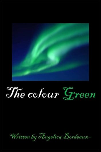 The Colour Green ebook by Angelica Bordeaux