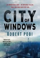 City of Windows - A Novel eBook by Robert Pobi