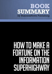 Summary: How To Make a Fortune on the Information Superhighway - Laurence Canter and Martha Siegel ebook by BusinessNews Publishing