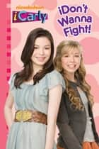 iDon't Wanna Fight! (iCarly) ebook by Nickelodeon Publishing