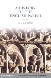 A History of the English Parish ebook by Pounds, N. J. G.