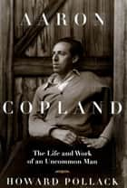 Aaron Copland ebook by Howard Pollack
